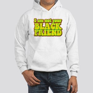 Not your Black Friend Hooded Sweatshirt